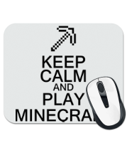 Коврик для мыши Keep calm and play Minecraft