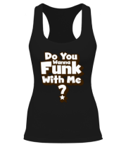 Борцовка Do you wanna funk with me