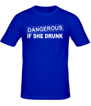 Футболка Dangerous if she drunk